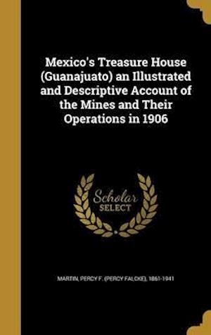 Bog, hardback Mexico's Treasure House (Guanajuato) an Illustrated and Descriptive Account of the Mines and Their Operations in 1906