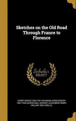 Bog, hardback Sketches on the Old Road Through France to Florence af Montgomery 1857-1936 Carmichael, Henry Woodd 1856-1941 Nevinson