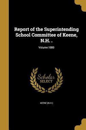 Bog, paperback Report of the Superintending School Committee of Keene, N.H. .; Volume 1880