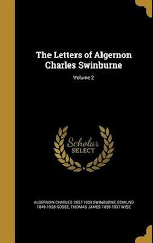 Bog, hardback The Letters of Algernon Charles Swinburne; Volume 2 af Thomas James 1859-1937 Wise, Algernon Charles 1837-1909 Swinburne, Edmund 1849-1928 Gosse
