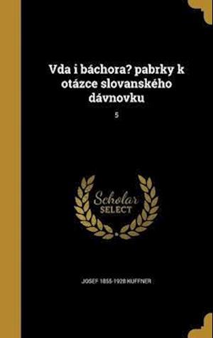 Bog, hardback Vda I Bachora? Pabrky K Otazce Slovanskeho Davnovku; 5 af Josef 1855-1928 Kuffner