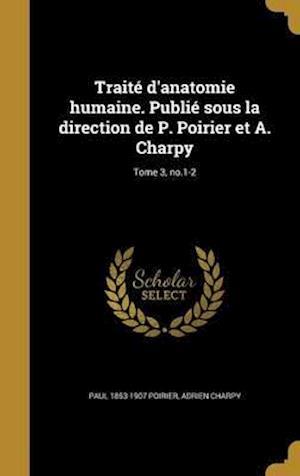 Bog, hardback Traite D'Anatomie Humaine. Publie Sous La Direction de P. Poirier Et A. Charpy; Tome 3, No.1-2 af Adrien Charpy, Paul 1853-1907 Poirier