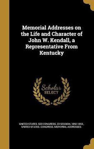 Bog, hardback Memorial Addresses on the Life and Character of John W. Kendall, a Representative from Kentucky