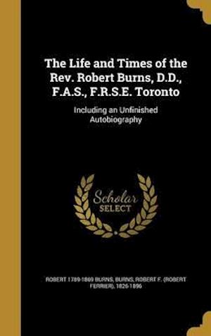 Bog, hardback The Life and Times of the REV. Robert Burns, D.D., F.A.S., F.R.S.E. Toronto af Robert 1789-1869 Burns