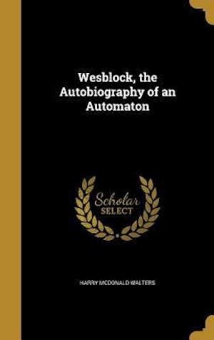 Bog, hardback Wesblock, the Autobiography of an Automaton af Harry McDonald Walters