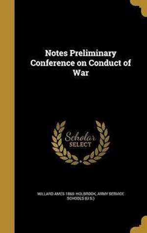 Bog, hardback Notes Preliminary Conference on Conduct of War af Willard Ames 1860- Holbrook