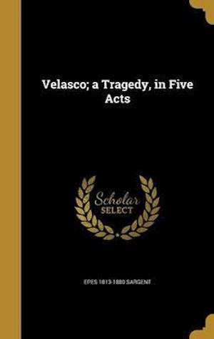 Bog, hardback Velasco; A Tragedy, in Five Acts af Epes 1813-1880 Sargent