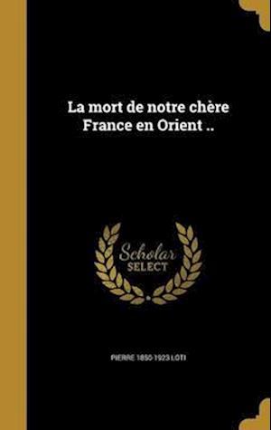 Bog, hardback La Mort de Notre Chere France En Orient .. af Pierre 1850-1923 Loti