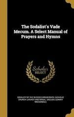 The Sodalist's Vade Mecum. a Select Manual of Prayers and Hymns af Edwin F. Macgonigle