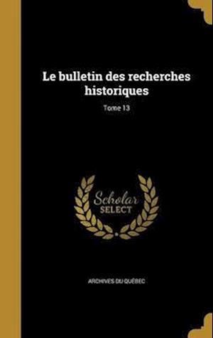 Bog, hardback Le Bulletin Des Recherches Historiques; Tome 13