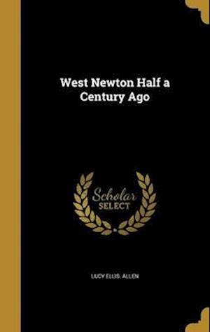 Bog, hardback West Newton Half a Century Ago af Lucy Ellis Allen