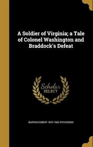 Bog, hardback A Soldier of Virginia; A Tale of Colonel Washington and Braddock's Defeat af Burton Egbert 1872-1962 Stevenson