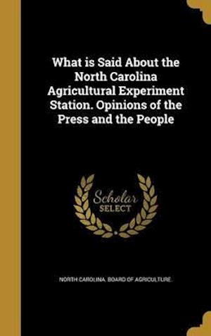 Bog, hardback What Is Said about the North Carolina Agricultural Experiment Station. Opinions of the Press and the People
