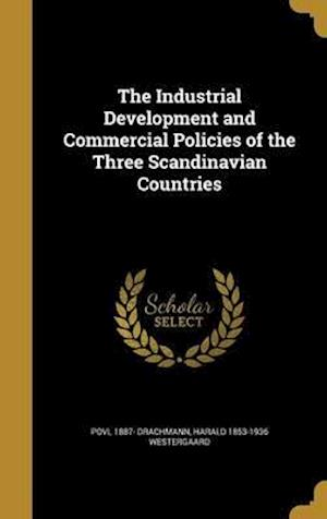 Bog, hardback The Industrial Development and Commercial Policies of the Three Scandinavian Countries af Povl 1887- Drachmann, Harald 1853-1936 Westergaard