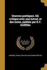 Oeuvres Poetiques. Ed. Critique Avec Une Introd. Et Des Notes, Publiee Par E.T. Griffiths af Evan Thomas Griffiths