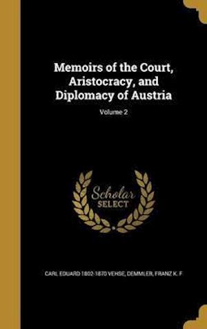 Bog, hardback Memoirs of the Court, Aristocracy, and Diplomacy of Austria; Volume 2 af Carl Eduard 1802-1870 Vehse