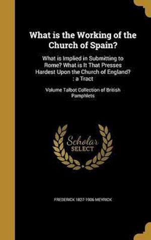 Bog, hardback What Is the Working of the Church of Spain? af Frederick 1827-1906 Meyrick