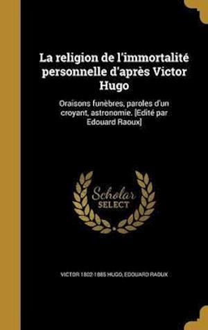 Bog, hardback La Religion de L'Immortalite Personnelle D'Apres Victor Hugo af Edouard Raoux, Victor 1802-1885 Hugo