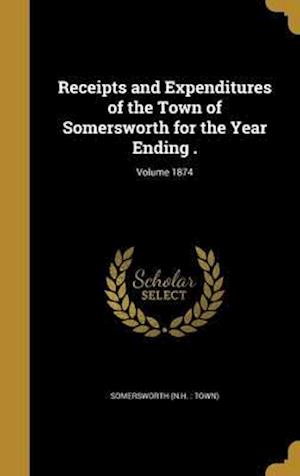 Bog, hardback Receipts and Expenditures of the Town of Somersworth for the Year Ending .; Volume 1874