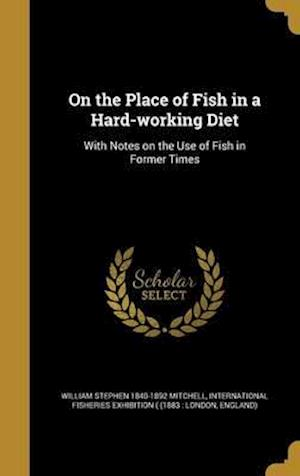 Bog, hardback On the Place of Fish in a Hard-Working Diet af William Stephen 1840-1892 Mitchell