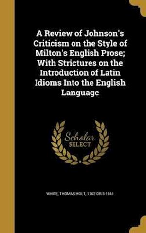 Bog, hardback A   Review of Johnson's Criticism on the Style of Milton's English Prose; With Strictures on the Introduction of Latin Idioms Into the English Languag