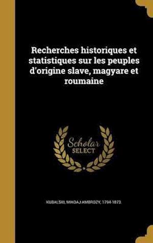 Bog, hardback Recherches Historiques Et Statistiques Sur Les Peuples D'Origine Slave, Magyare Et Roumaine