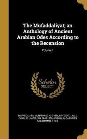 Bog, hardback The Mufaddaliyat; An Anthology of Ancient Arabian Odes According to the Recension; Volume 1