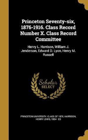 Bog, hardback Princeton Seventy-Six, 1876-1916. Class Record Number X. Class Record Committee