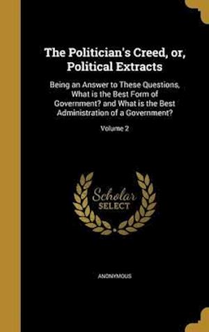 Bog, hardback The Politician's Creed, Or, Political Extracts