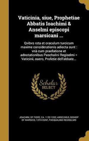 Bog, hardback Vaticinia, Siue, Prophetiae Abbatis Ioachimi & Anselmi Episcopi Marsicani ... af Pasqualino Regiselmo
