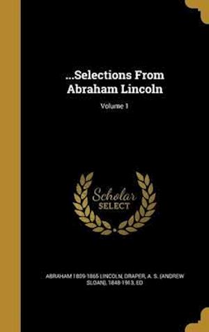 Bog, hardback ...Selections from Abraham Lincoln; Volume 1 af Abraham 1809-1865 Lincoln