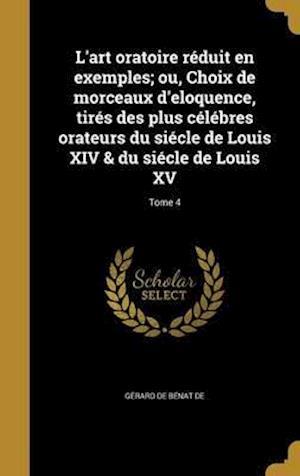 Bog, hardback L'Art Oratoire Reduit En Exemples; Ou, Choix de Morceaux D'Eloquence, Tires Des Plus Celebres Orateurs Du Siecle de Louis XIV & Du Siecle de Louis XV;