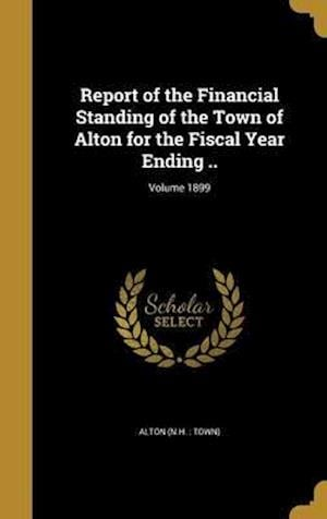 Bog, hardback Report of the Financial Standing of the Town of Alton for the Fiscal Year Ending ..; Volume 1899