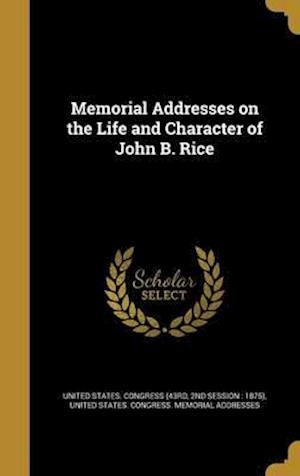 Bog, hardback Memorial Addresses on the Life and Character of John B. Rice