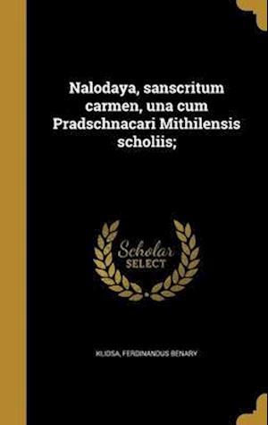 Bog, hardback Nalodaya, Sanscritum Carmen, Una Cum Pradschnacari Mithilensis Scholiis; af Ferdinandus Benary
