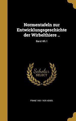 Bog, hardback Normentafeln Zur Entwicklungsgeschichte Der Wirbelthiere ..; Band Hft.1 af Franz 1861-1929 Keibel