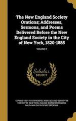 The New England Society Orations; Addresses, Sermons, and Poems Delivered Before the New England Society in the City of New York, 1820-1885; Volume 2 af Eveline Warner Brainerd, Cephas 1831-1910 Brainerd