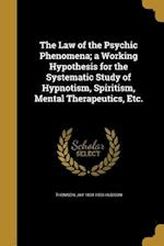 The Law of the Psychic Phenomena; A Working Hypothesis for the Systematic Study of Hypnotism, Spiritism, Mental Therapeutics, Etc.