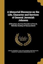 A Memorial Discourse on the Life, Character and Services of General Jeremiah Johnson af Samuel Roosevelt 1802-1873 Johnson