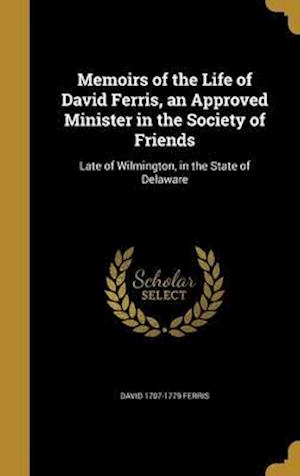 Bog, hardback Memoirs of the Life of David Ferris, an Approved Minister in the Society of Friends af David 1707-1779 Ferris