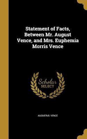 Bog, hardback Statement of Facts, Between Mr. August Vence, and Mrs. Euphemia Morris Vence af Augustus Vence