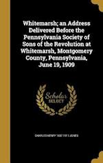 Whitemarsh; An Address Delivered Before the Pennsylvania Society of Sons of the Revolution at Whitemarsh, Montgomery County, Pennsylvania, June 19, 19 af Charles Henry 1837-1911 Jones