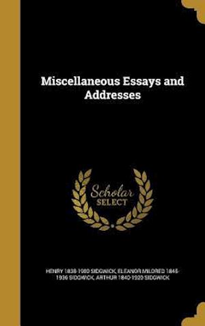 Bog, hardback Miscellaneous Essays and Addresses af Eleanor Mildred 1845-1936 Sidgwick, Henry 1838-1900 Sidgwick, Arthur 1840-1920 Sidgwick