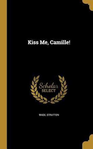 Bog, hardback Kiss Me, Camille! af Wade Stratton