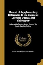 Manual of Supplementary References to the Course of Lectures Upon Moral Philosophy af Robert Woodward 1801-1882 Barnwell