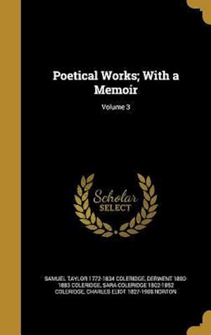 Bog, hardback Poetical Works; With a Memoir; Volume 3 af Sara Coleridge 1802-1852 Coleridge, Samuel Taylor 1772-1834 Coleridge, Derwent 1800-1883 Coleridge