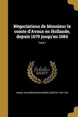 Bog, paperback Negociations de Monsieur Le Comte D'Avaux En Hollande, Depuis 1679 Jusqu'en 1684; Tome 1