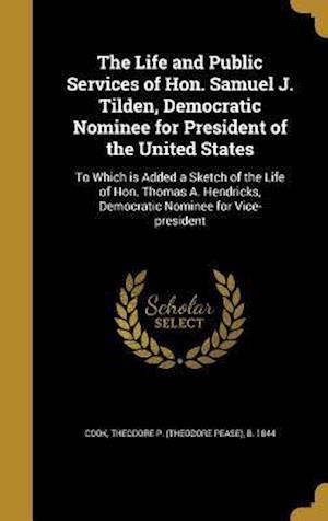 Bog, hardback The Life and Public Services of Hon. Samuel J. Tilden, Democratic Nominee for President of the United States
