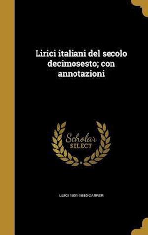 Bog, hardback Lirici Italiani del Secolo Decimosesto; Con Annotazioni af Luigi 1801-1850 Carrer