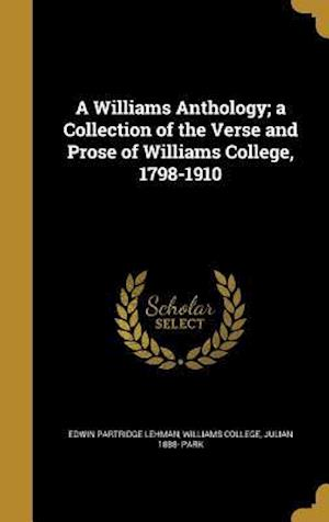 Bog, hardback A Williams Anthology; A Collection of the Verse and Prose of Williams College, 1798-1910 af Edwin Partridge Lehman, Julian 1888- Park